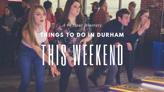 things to do in durham this weekend